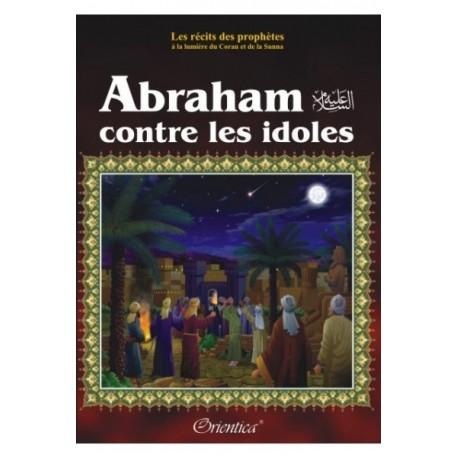 """Les récits des prophètes à la lumière du Coran et de la Sunna: Histoire de """" ABRAHAM CONTRE LES IDOLES"""""""