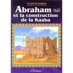 """Les récits des prophètes à la lumière du Coran et de la Sunna: Histoire de """" ABRAHAM ET LA CONSTRUCTION DE LA KA'ABA"""""""