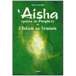 'Aïsha épouse du prophète ou l'islam au féminin