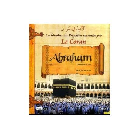 Histoires des prophètes racontées par le Coran: Tome 3