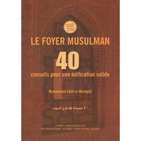 LE FOYER MUSULMAN_ 40 Conseils pour une édification solide