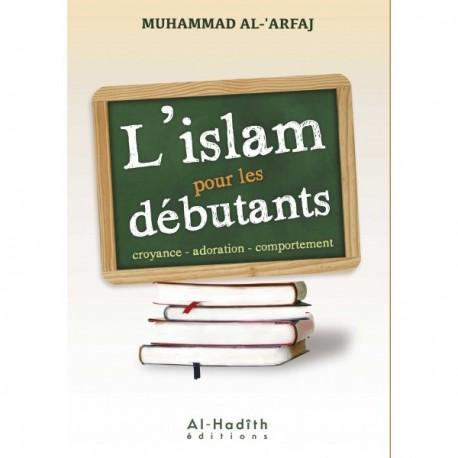 L'Islam Pour Les Débutants: Croyance - Adoration - Comportement